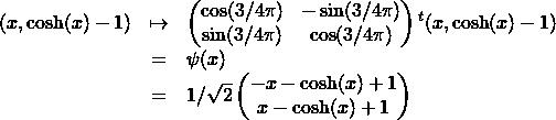 \[\begin{array}{lcl} (x,\cosh(x)-1)&\mapsto& \begin{pmatrix}\cos(3/4\pi) & -\sin(3/4\pi)\\ \sin(3/4\pi) & \cos(3/4\pi)\end{pmatrix}{}^t(x,\cosh(x)-1) \\ &=&\psi(x) \\ &=& 1/\sqrt{2}\begin{pmatrix} -x-\cosh(x)+1 \\ x-\cosh(x)+1\end{pmatrix} \end{array}\]