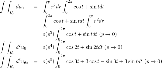 \[\begin{array}{lcl} \displaystyle{ \int\int_{B_p} du_0} &=& \displaystyle{ \int_0^p r^2dr\int_0^{2\pi} \cos{t}+\sin{t} dt} \\ &=&\displaystyle{\int_0^{2\pi} \cos{t}+\sin{t} dt  \int_0^p r^2dr} \\ &=&\displaystyle{o(p^3)\int_0^{2\pi} \cos{t}+\sin{t} dt}\ (p\rightarrow 0) \\ \displaystyle{ \int\int_{B_p} d^2u_0} &=& \displaystyle{ o(p^4)\int_0^{2\pi} \cos{2t}+\sin{2t} dt}\ (p\rightarrow 0) \\ \displaystyle{ \int\int_{B_p} d^3u_{\theta z}} &=& \displaystyle{ o(p^5)\int_0^{2\pi} \cos{3t}+3\cos{t}-\sin{3t}+3\sin{t} dt}\ (p\rightarrow 0) \end{array}\]